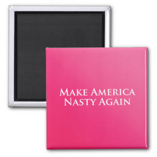 Make America Nasty Again Magnet