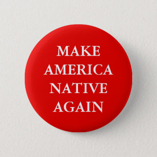 """MAKE AMERICA NATIVE AGAIN"" PARODY 6 CM ROUND BADGE"