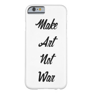 Make Art Not War Barely There iPhone 6 Case