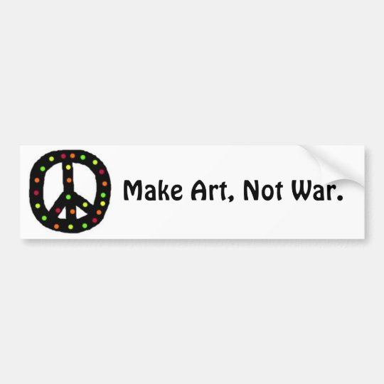Make Art, Not War. Bumper Sticker