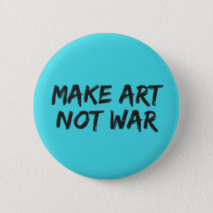rlv zcache co uk/make_art_not_war_slogan_button_pi