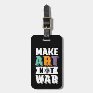 Make Art Not War World Peace Artist Luggage Tag
