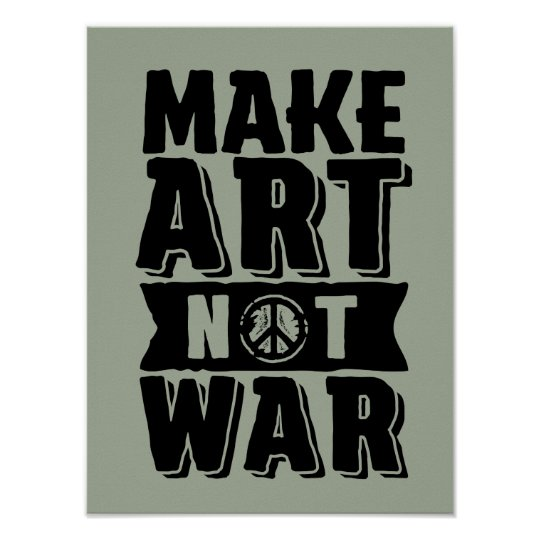 Make Art Not War World Peace Poster for