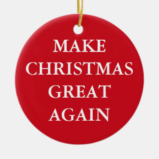 """MAKE CHRISTMAS GREAT AGAIN"" single-sided Christmas Ornament"