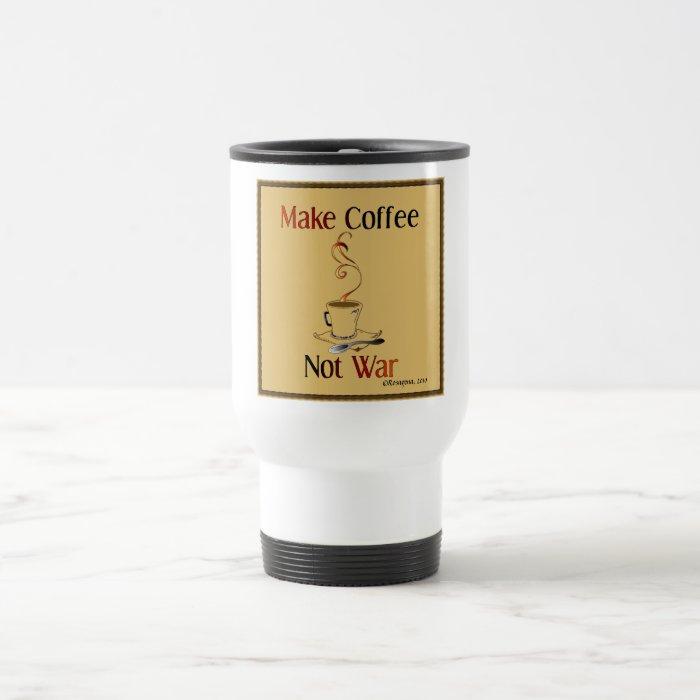 Make Coffee, Not War Stainless Steel Travel Mug