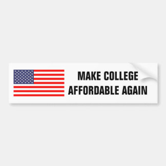MAKE COLLEGE AFFORDABLE AGAIN funny bumper sticker