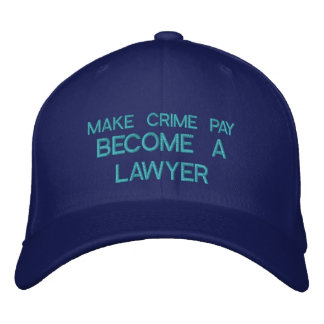 MAKE CRIME PAY - BECOME A LAWYER - CAP EMBROIDERED BASEBALL CAPS
