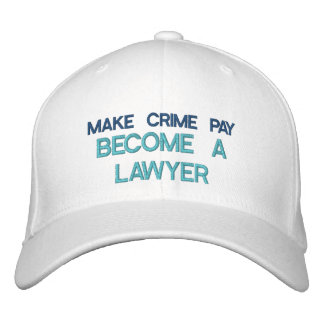 MAKE CRIME PAY - BECOME A LAWYER - CAP EMBROIDERED HAT