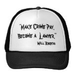 """Make Crime Pay. Become a  Lawyer."", Will Rogers Cap"