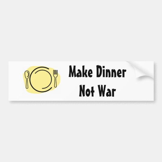 Make Dinner Not War! Bumper Sticker