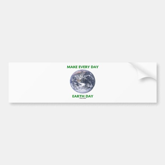 Make Everyday Earth Day (Blue Marble Earth) Bumper Sticker