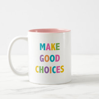 Make Good Choices - Coffee Mug 11 oz.