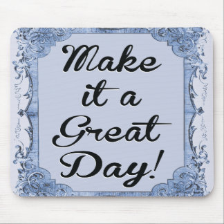 Make It A Great Day Graphic Design By Artinspired Mouse Mat