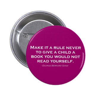 Make It A Rule Never To Give A Child A Book Pinback Button