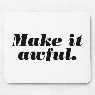 Make it awful. mouse mat