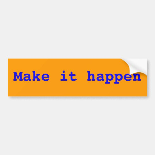 Make it happen bumper sticker