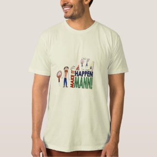Make It Happen Mann! T-Shirt