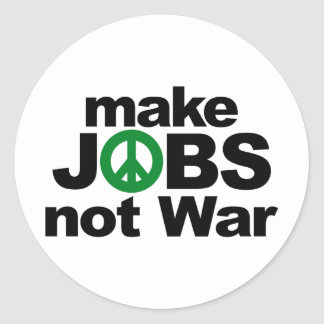 Make Jobs, Not War Round Sticker