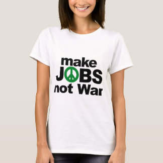Make Jobs, Not War T-Shirt