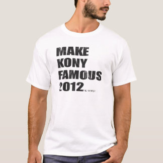 Make Kony Famous! T-Shirt