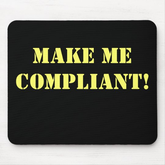Make Me Compliant Rude Office Innuendo Mouse Mat