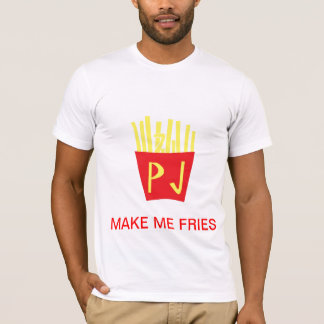 MAKE ME FRIES T-Shirt