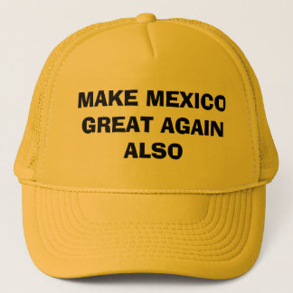 MAKE MEXICO GREAT AGAIN ALSO TRUCKER HAT