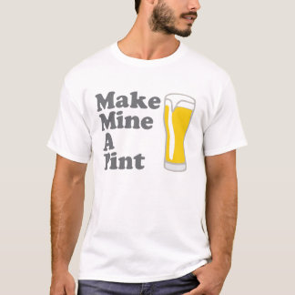 Make Mine A Pint T Shirt
