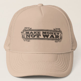 Make Money, Not War Trucker Hat