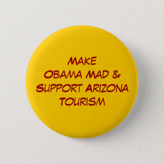 Make Obama Mad & Support Arizona Tourism 6 Cm Round Badge