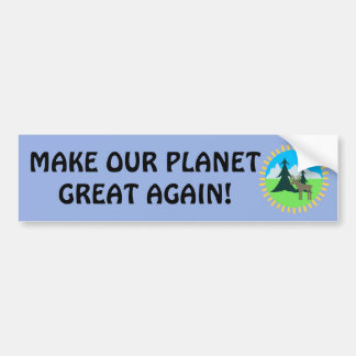MAKE OUR PLANET GREAT AGAIN! BUMPER STICKER
