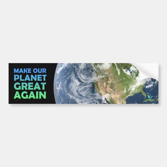 Make Our Planet Great Again Bumper Sticker