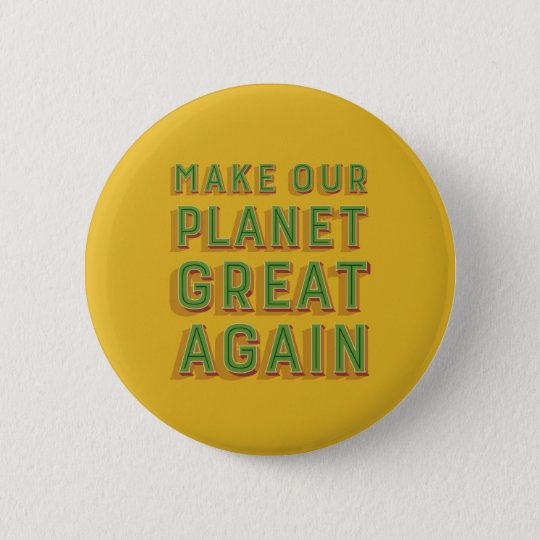 Make Our Planet Great Again. Orange Badge. 6