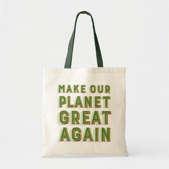 Make Our Planet Great Again. Tote Bag.