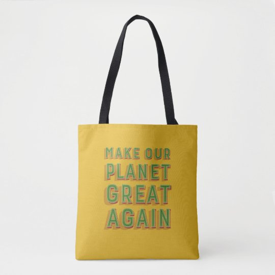 Make Our Planet Great Again. Tote Bag. Yellow