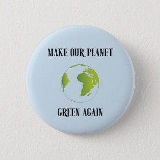 Make our planet green again 6 cm round badge