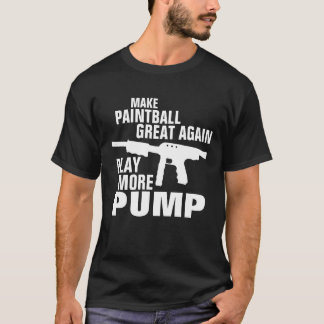 Make Paintball Great Again Play More Pump T-Shirt