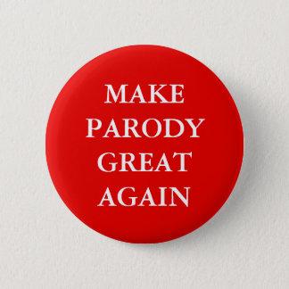 """MAKE PARODY GREAT AGAIN"" 6 CM ROUND BADGE"
