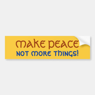 MAKE PEACE, not more things! Car Bumper Sticker