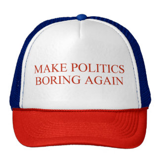 Make Politics Boring Again Cap