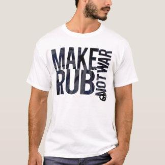 MAKE RUB NOT WAR T-Shirt