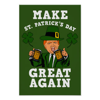 Make St Patrick's Day Great Again - Funny Trump Poster