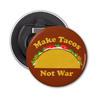 Make Tacos Not War Bottle Opener