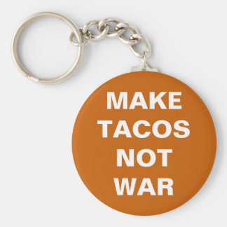Make Tacos Not War Key Ring