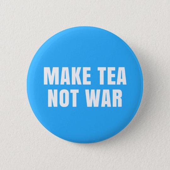 Make Tea Not War - Slogan Button Pin