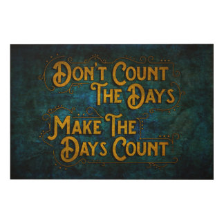 Make the Days Count Wood Print
