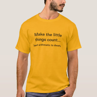 Make the little things count... T-Shirt