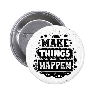 Make Things Happen 6 Cm Round Badge
