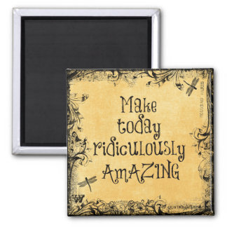 Make Today Ridiculously Amazing Life Quote Square Magnet