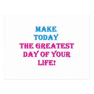 Make Today The Greatest Day of Your Life. Postcard